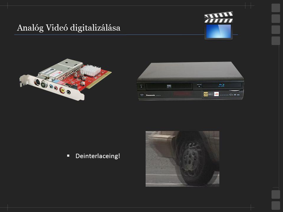 Analóg Videó digitalizálása  Deinterlaceing!