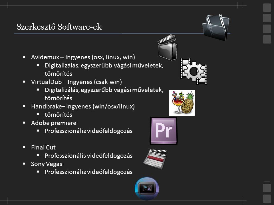Szerkesztő Software-ek  Avidemux – Ingyenes (osx, linux, win)  Digitalizálás, egyszerűbb vágási műveletek, tömörítés  VirtualDub – Ingyenes (csak w