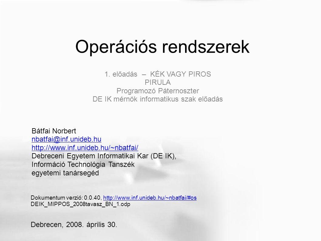 Operációs rendszerek Bátfai Norbert nbatfai@inf.unideb.hu http://www.inf.unideb.hu/~nbatfai/ Debreceni Egyetem Informatikai Kar (DE IK), Információ Te