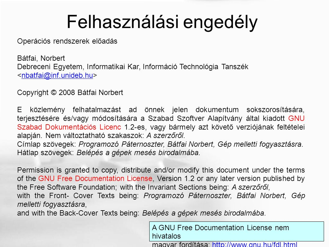 Open Source FSF által elismert licencek http://en.wikipedia.org/wiki/List_of_FSF_approved_software_licences http://www.gnu.org/philosophy/license-list.html GPL komapibilisek...
