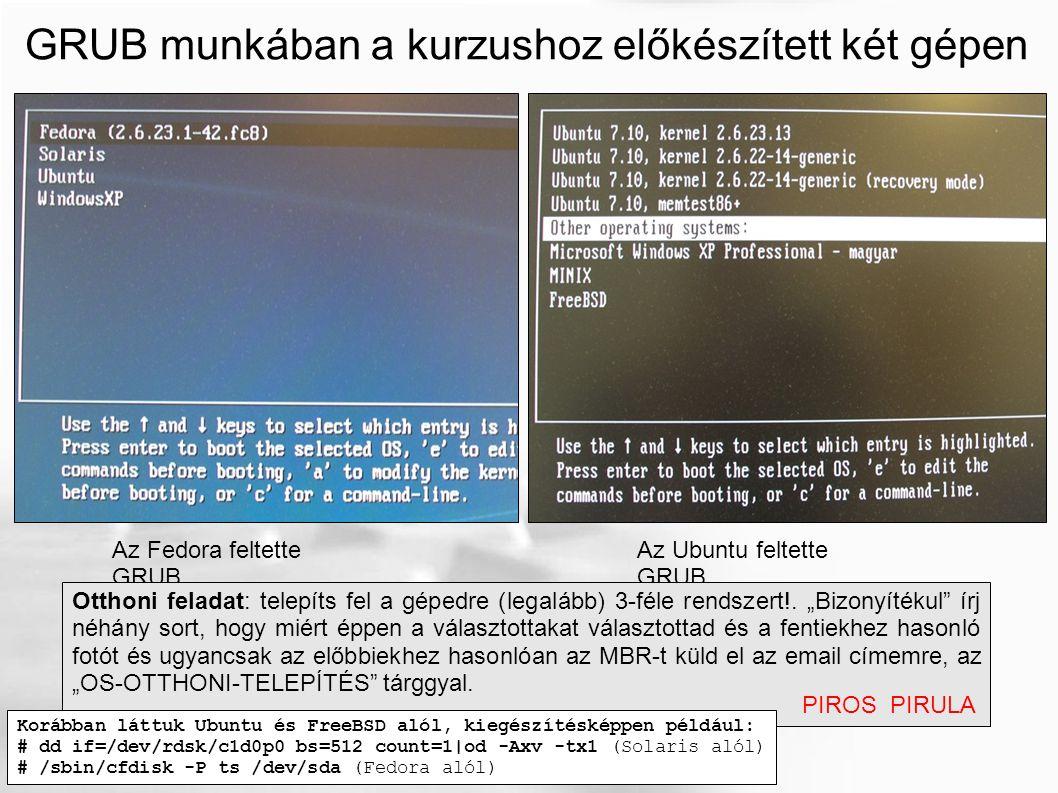 GRUB munkában a kurzushoz előkészített két gépen Az Ubuntu feltette GRUB Az Fedora feltette GRUB Otthoni feladat: telepíts fel a gépedre (legalább) 3-