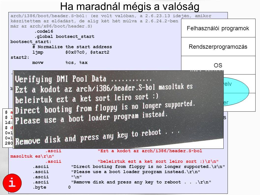 Ha maradnál mégis a valóság sivatagában arch/i386/boot/header.S-ból: (ez volt valóban, a 2.6.23.13 idején, amikor készítettem az előadást, de alig két