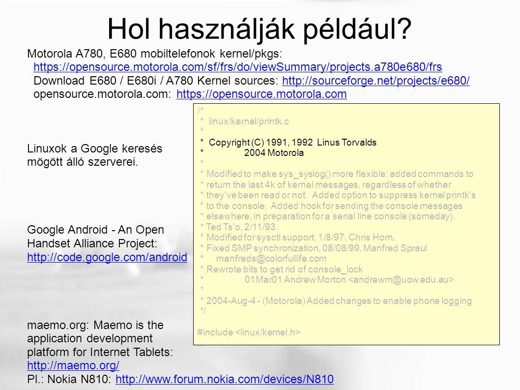 Hol használják például? Motorola A780, E680 mobiltelefonok kernel/pkgs: https://opensource.motorola.com/sf/frs/do/viewSummary/projects.a780e680/frs Do