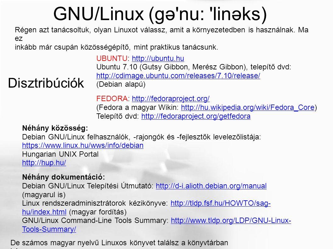 GNU/Linux (gə'nu: 'linəks) UBUNTU: http://ubuntu.huhttp://ubuntu.hu Ubuntu 7.10 (Gutsy Gibbon, Merész Gibbon), telepítő dvd: http://cdimage.ubuntu.com