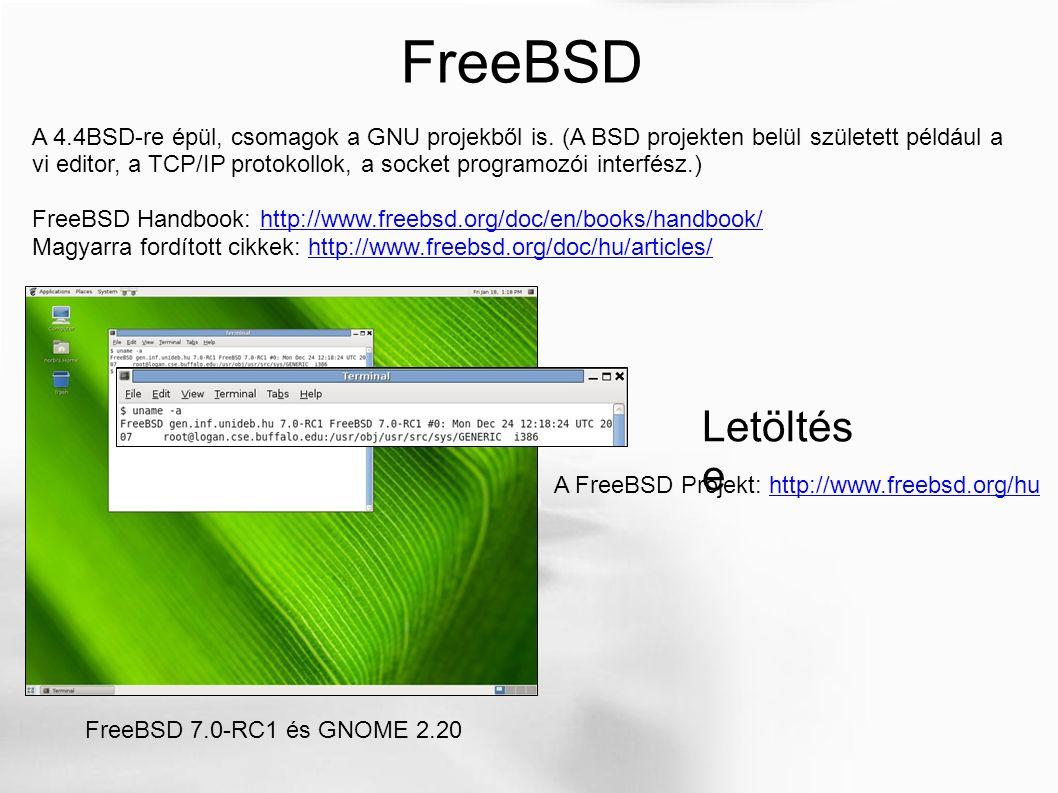 FreeBSD A FreeBSD Projekt: http://www.freebsd.org/huhttp://www.freebsd.org/hu Letöltés e FreeBSD 7.0-RC1 és GNOME 2.20 A 4.4BSD-re épül, csomagok a GN