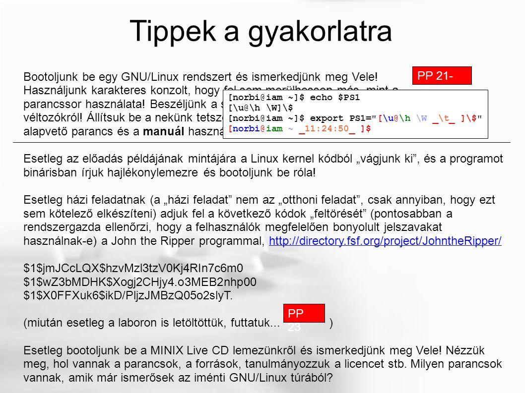 Tippek a gyakorlatra Bootoljunk be egy GNU/Linux rendszert és ismerkedjünk meg Vele! Használjunk karakteres konzolt, hogy fel sem merülhessen más, min