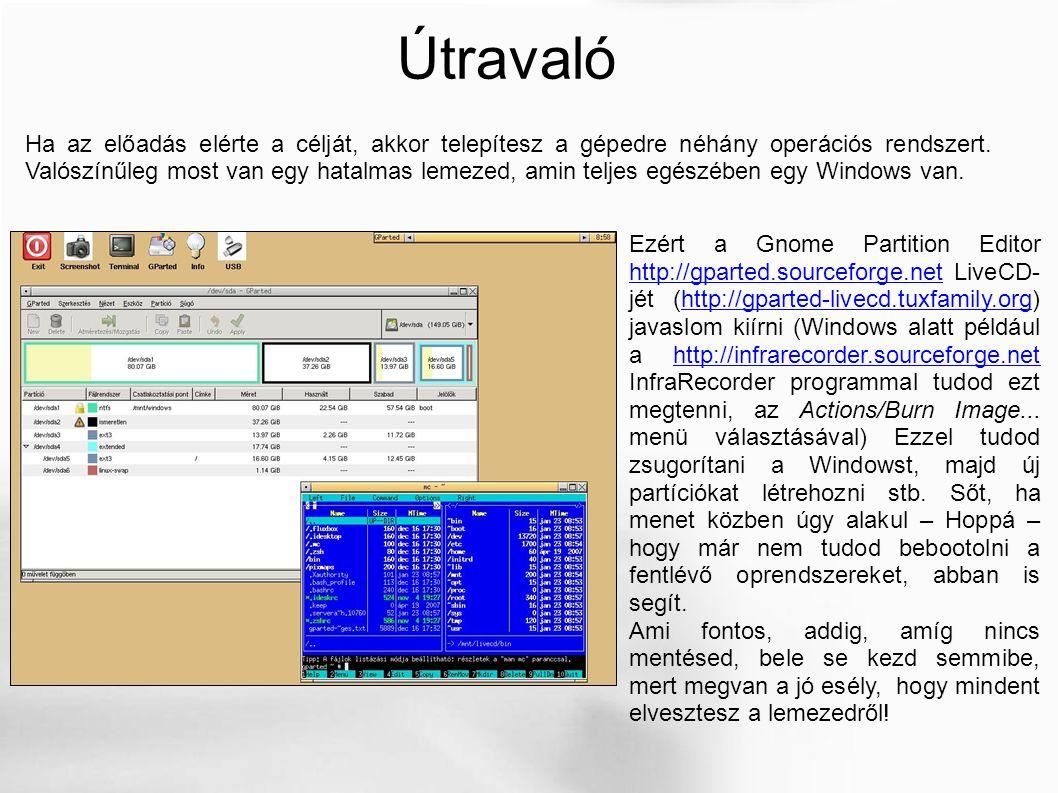 Útravaló Ha az előadás elérte a célját, akkor telepítesz a gépedre néhány operációs rendszert. Valószínűleg most van egy hatalmas lemezed, amin teljes