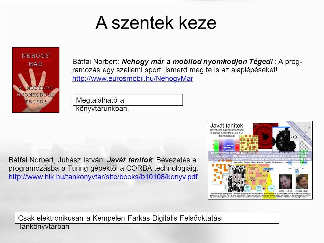 A szentek keze Bátfai Norbert, Juhász István: Javát tanítok: Bevezetés a programozásba a Turing gépektől a CORBA technológiáig. http://www.hik.hu/tank