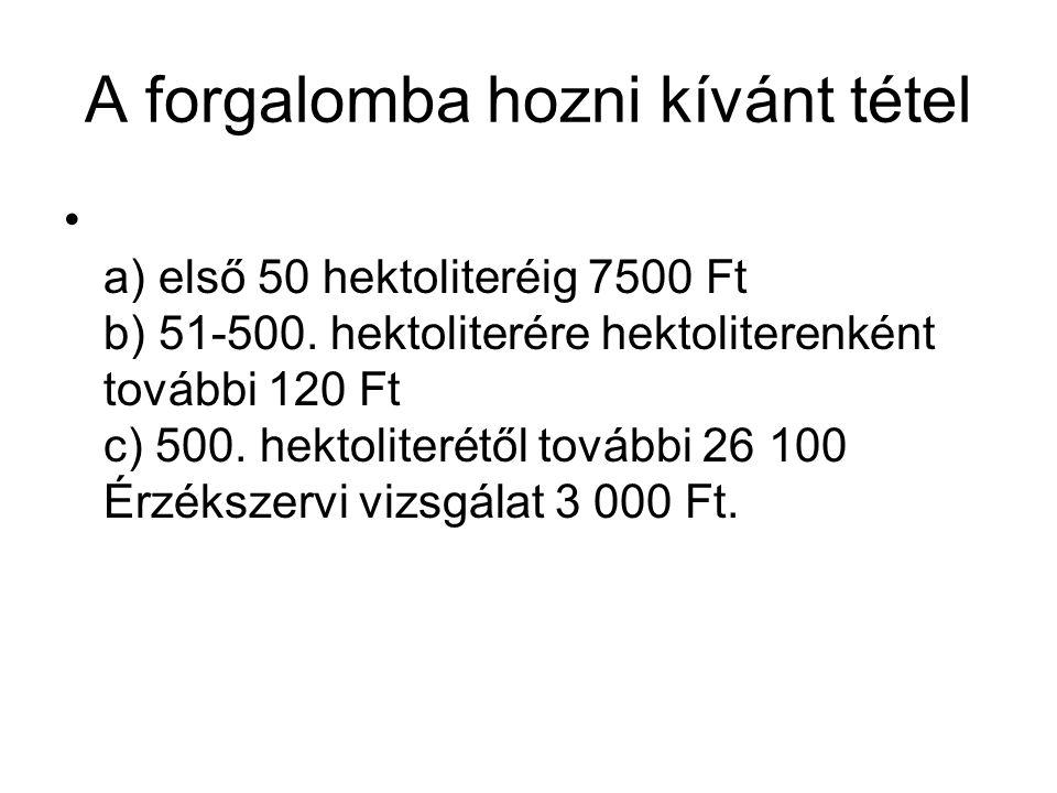 A forgalomba hozni kívánt tétel a) első 50 hektoliteréig 7500 Ft b) 51-500.
