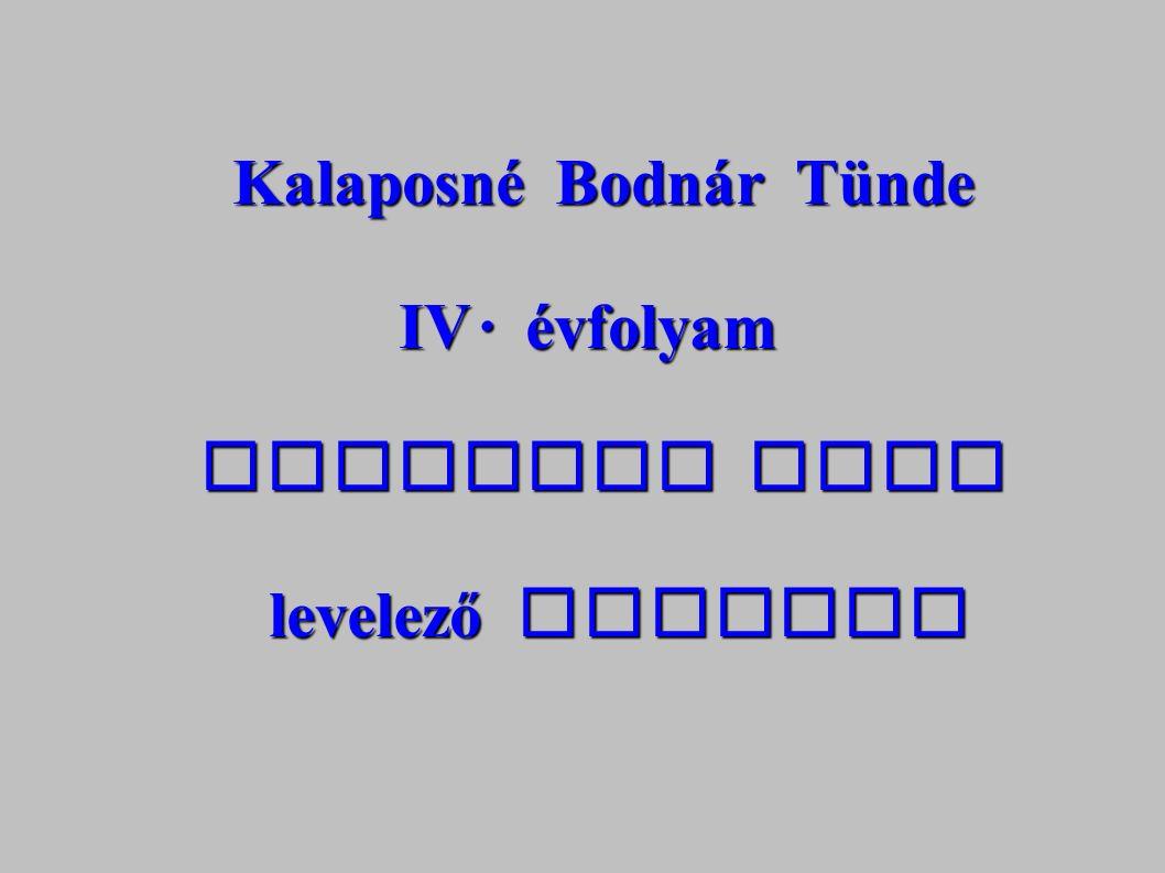 Kalaposné Bodn á r Tünde IV. évfolyam technika szak levelező tagozat levelező tagozat