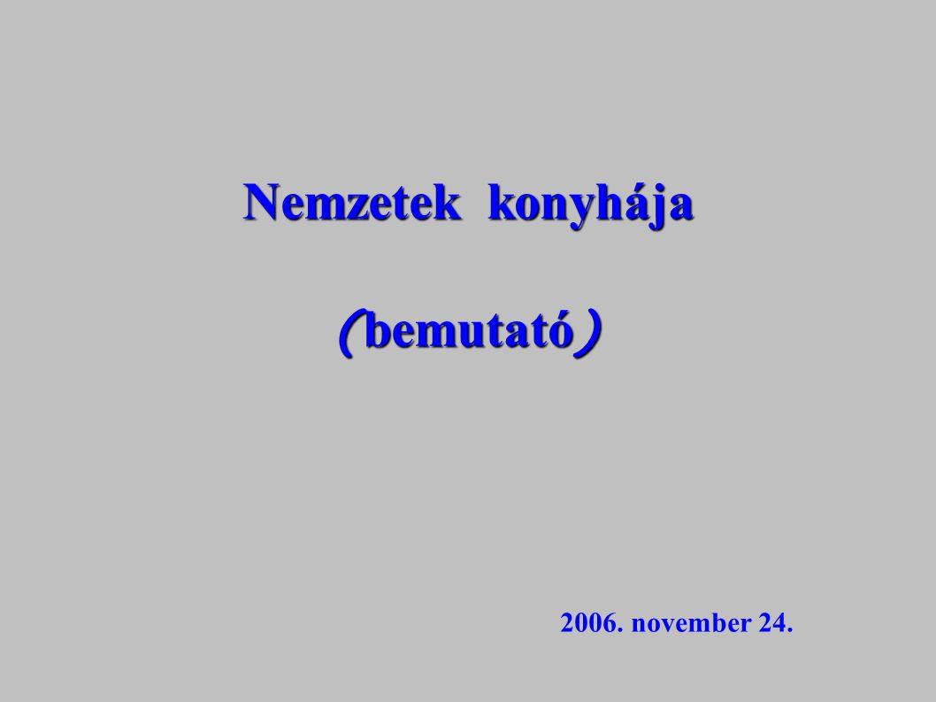 Nemzetek konyh á ja ( bemutató ) 2006. november 24.
