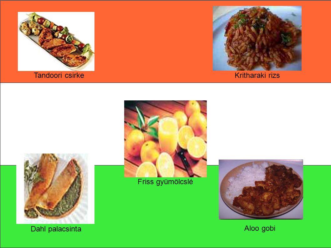 Tandoori csirkeKritharaki rizs Dahl palacsinta Aloo gobi Friss gyümölcslé