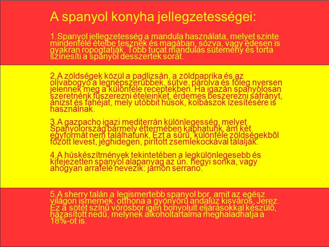 A spanyol konyha jellegzetességei: 1.Spanyol jellegzetesség a mandula használata, melyet szinte mindenféle ételbe tesznek és magában, sózva, vagy édesen is gyakran ropogtatják.