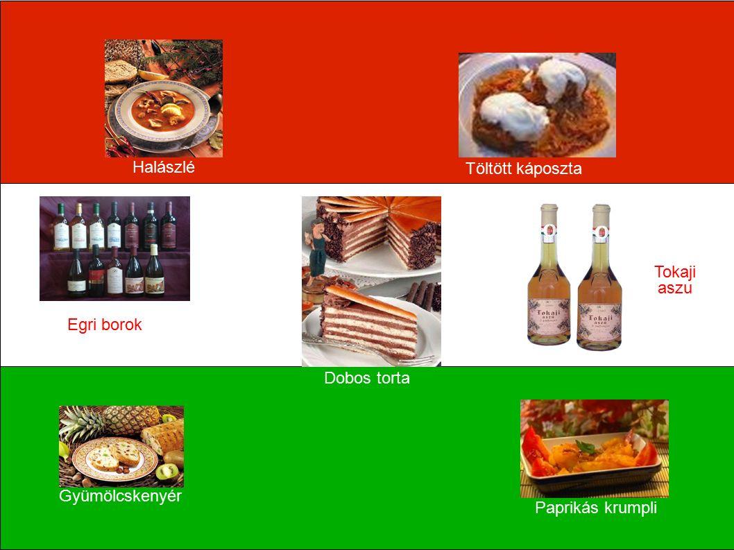 Halászlé Töltött káposzta Dobos torta Gyümölcskenyér Paprikás krumpli Egri borok Tokaji aszu
