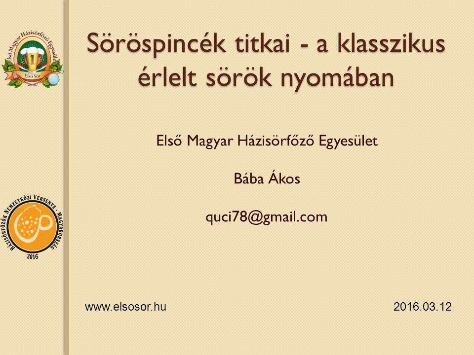 Söröspincék titkai - a klasszikus érlelt sörök nyomában Első Magyar Házisörfőző Egyesület Bába Ákos quci78@gmail.com www.elsosor.hu 2016.03.12