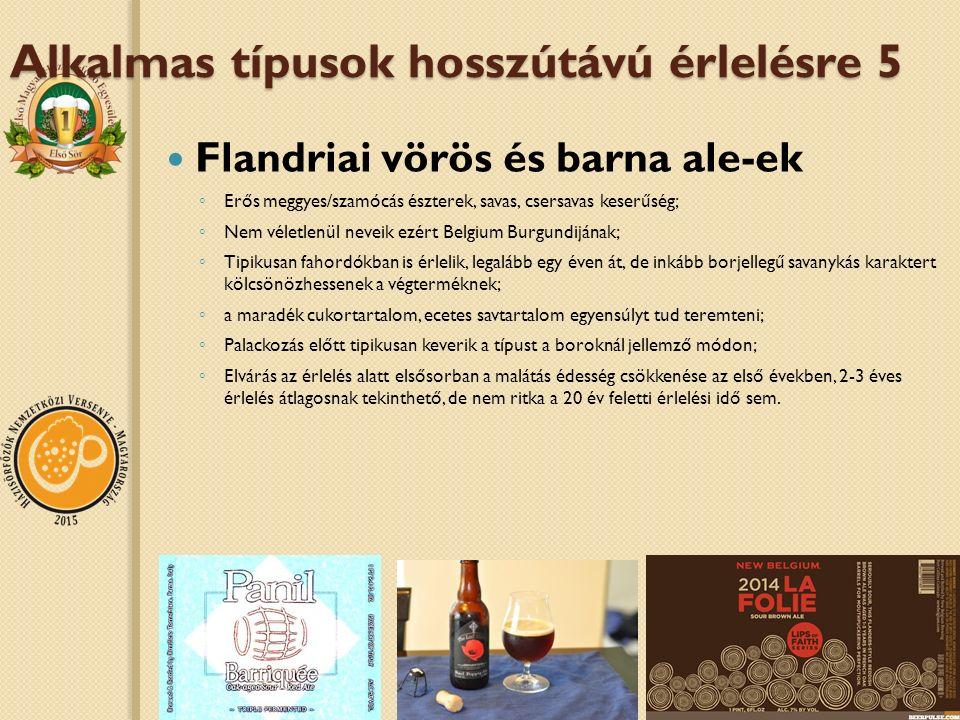 Alkalmas típusok hosszútávú érlelésre 5 Flandriai vörös és barna ale-ek ◦ Erős meggyes/szamócás észterek, savas, csersavas keserűség; ◦ Nem véletlenül