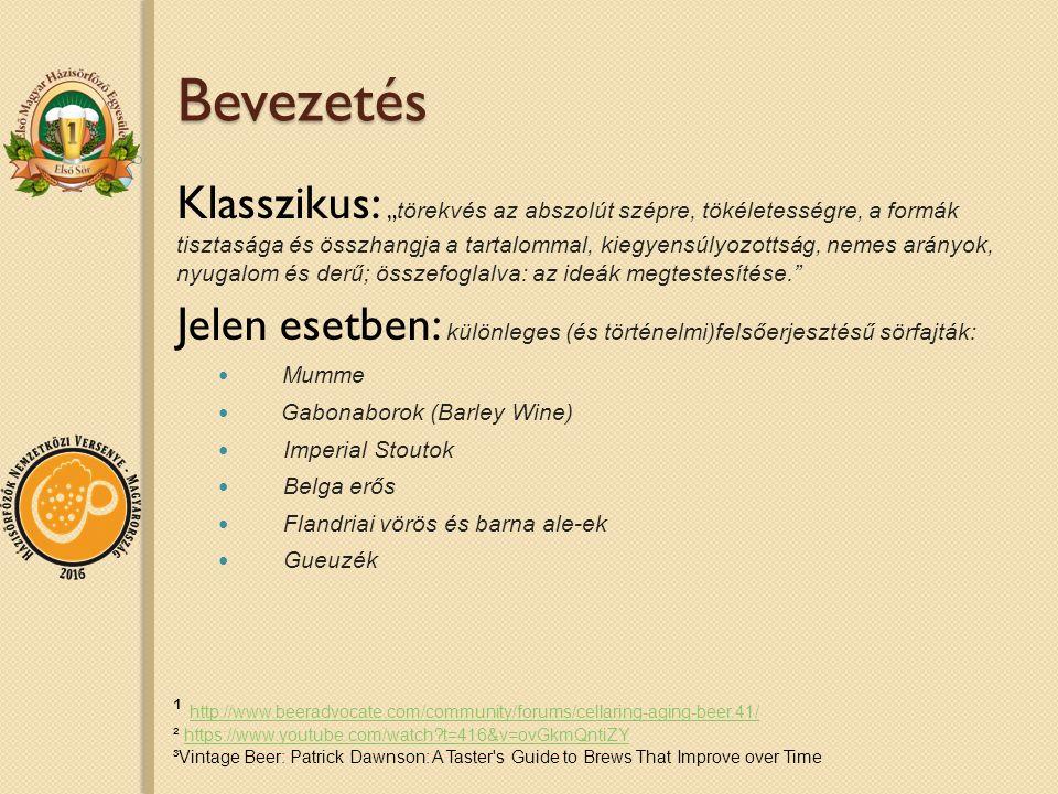 """Bevezetés Klasszikus: """" törekvés az abszolút szépre, tökéletességre, a formák tisztasága és összhangja a tartalommal, kiegyensúlyozottság, nemes arányok, nyugalom és derű; összefoglalva: az ideák megtestesítése. Jelen esetben: különleges (és történelmi)felsőerjesztésű sörfajták: Mumme Gabonaborok (Barley Wine) Imperial Stoutok Belga erős Flandriai vörös és barna ale-ek Gueuzék ¹ http://www.beeradvocate.com/community/forums/cellaring-aging-beer.41/ http://www.beeradvocate.com/community/forums/cellaring-aging-beer.41/ ² https://www.youtube.com/watch t=416&v=ovGkmQntiZYhttps://www.youtube.com/watch t=416&v=ovGkmQntiZY ³Vintage Beer: Patrick Dawnson: A Taster s Guide to Brews That Improve over Time"""
