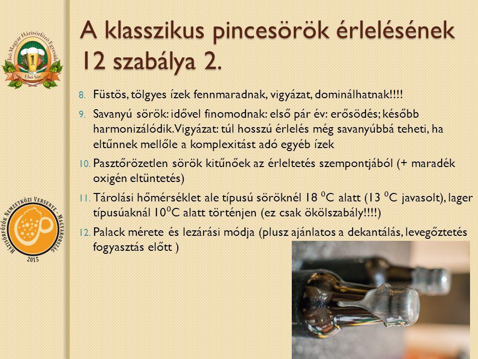 A klasszikus pincesörök érlelésének 12 szabálya 2. 8. Füstös, tölgyes ízek fennmaradnak, vigyázat, dominálhatnak!!!! 9. Savanyú sörök: idővel finomodn