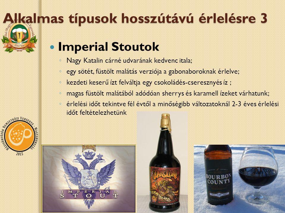 Alkalmas típusok hosszútávú érlelésre 3 Imperial Stoutok ◦ Nagy Katalin cárné udvarának kedvenc itala; ◦ egy sötét, füstölt malátás verziója a gabonab