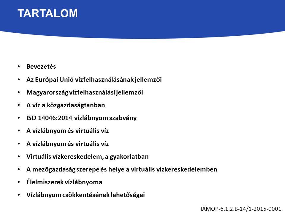 TARTALOM Bevezetés Az Európai Unió vízfelhasználásának jellemzői Magyarország vízfelhasználási jellemzői A víz a közgazdaságtanban ISO 14046:2014 vízlábnyom szabvány A vízlábnyom és virtuális víz Virtuális vízkereskedelem, a gyakorlatban A mezőgazdaság szerepe és helye a virtuális vízkereskedelemben Élelmiszerek vízlábnyoma Vízlábnyom csökkentésének lehetőségei TÁMOP-6.1.2.B-14/1-2015-0001