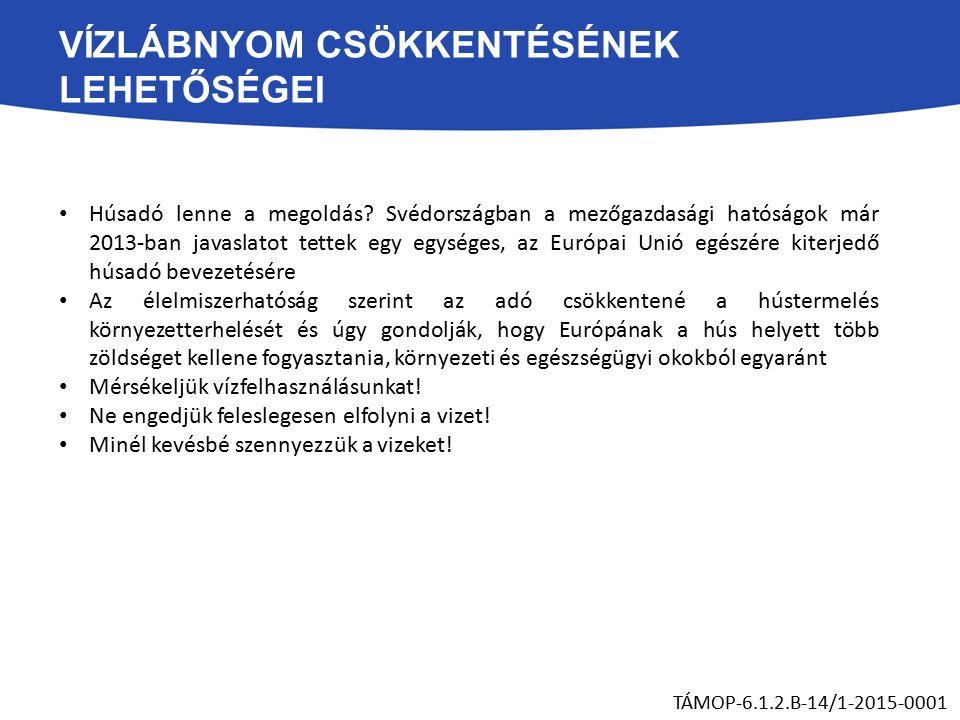 VÍZLÁBNYOM CSÖKKENTÉSÉNEK LEHETŐSÉGEI Húsadó lenne a megoldás? Svédországban a mezőgazdasági hatóságok már 2013-ban javaslatot tettek egy egységes, az