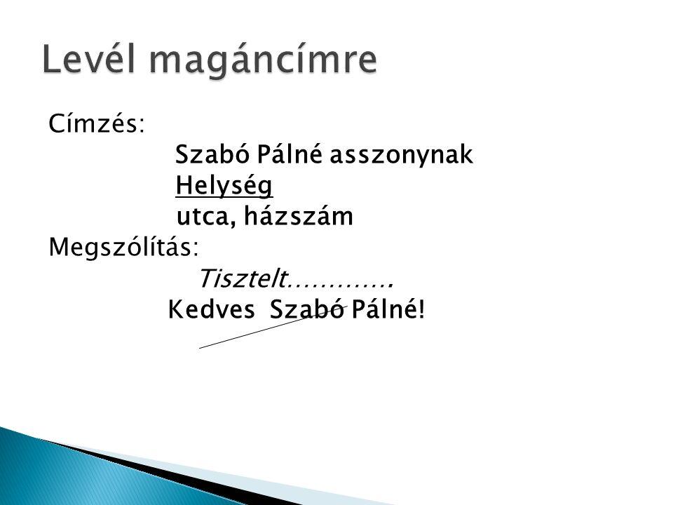 Címzés: Szabó Pálné asszonynak Helység utca, házszám Megszólítás: Tisztelt…………. Kedves Szabó Pálné!
