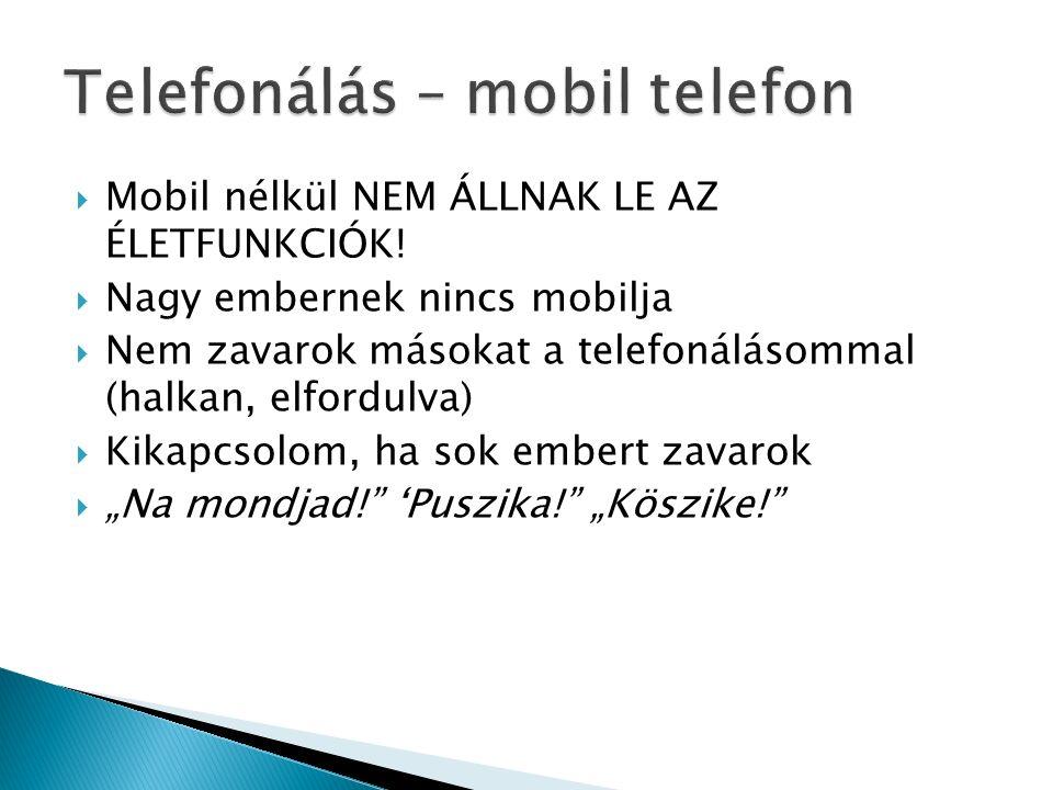  Mobil nélkül NEM ÁLLNAK LE AZ ÉLETFUNKCIÓK.