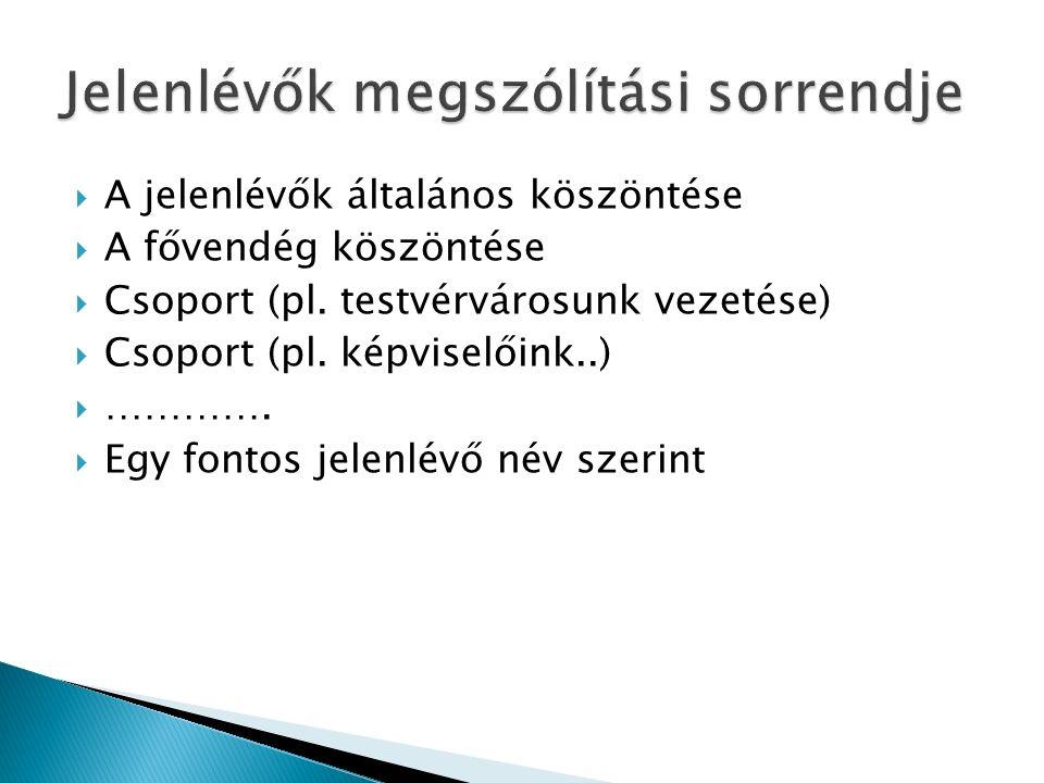  A jelenlévők általános köszöntése  A fővendég köszöntése  Csoport (pl.