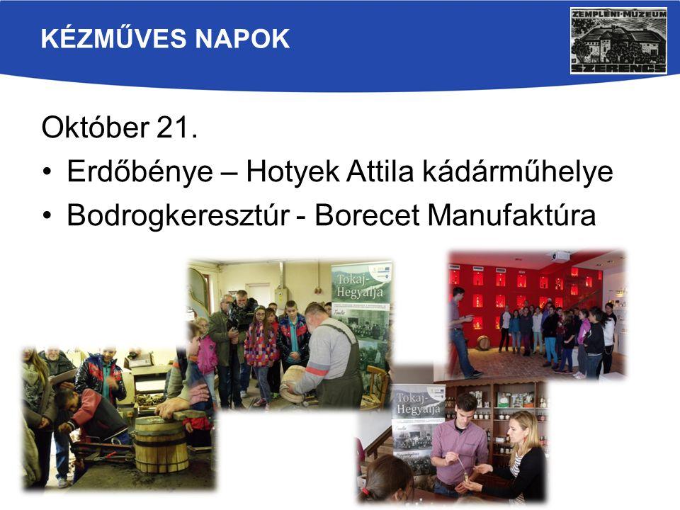 KÉZMŰVES NAPOK Október 21. Erdőbénye – Hotyek Attila kádárműhelye Bodrogkeresztúr - Borecet Manufaktúra