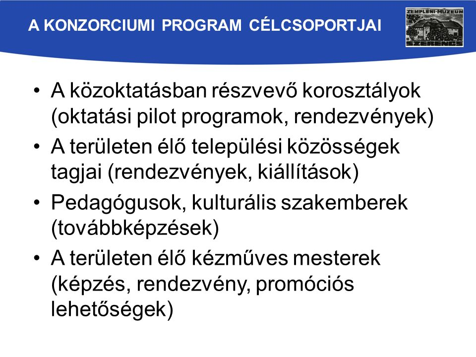 A közoktatásban részvevő korosztályok (oktatási pilot programok, rendezvények) A területen élő települési közösségek tagjai (rendezvények, kiállítások