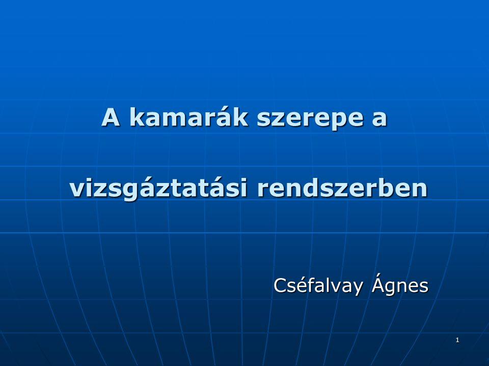 1 A kamarák szerepe a vizsgáztatási rendszerben vizsgáztatási rendszerben Cséfalvay Ágnes