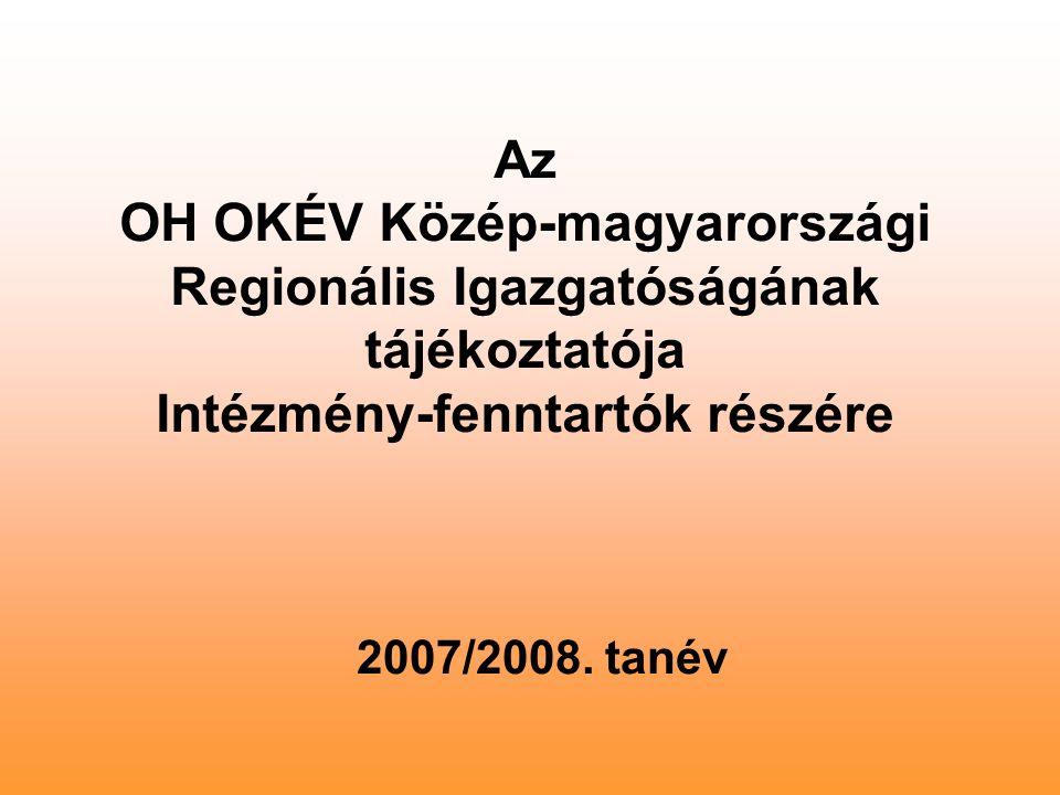 Az OH OKÉV Közép-magyarországi Regionális Igazgatóságának tájékoztatója Intézmény-fenntartók részére 2007/2008. tanév