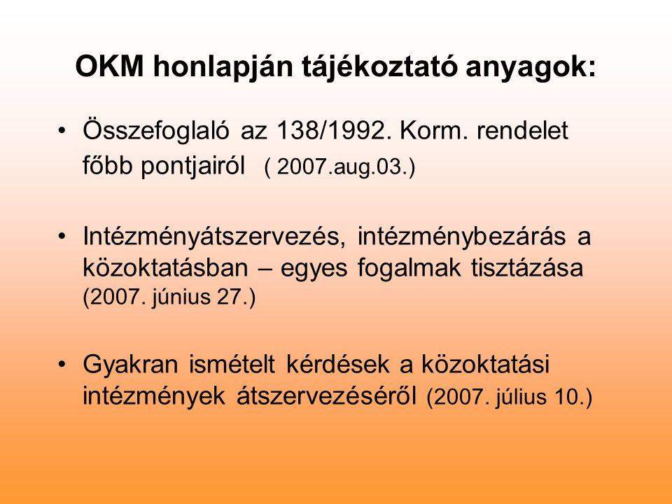 OKM honlapján tájékoztató anyagok: Összefoglaló az 138/1992. Korm. rendelet főbb pontjairól ( 2007.aug.03.) Intézményátszervezés, intézménybezárás a k