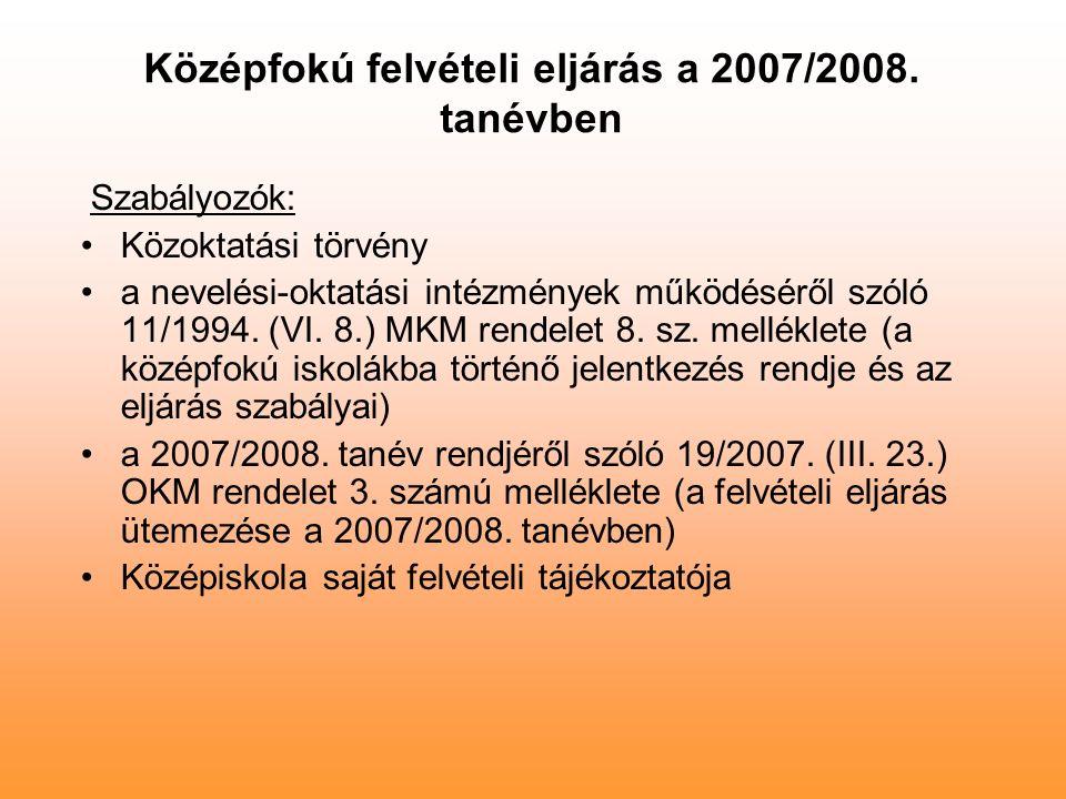 Középfokú felvételi eljárás a 2007/2008. tanévben Szabályozók: Közoktatási törvény a nevelési-oktatási intézmények működéséről szóló 11/1994. (VI. 8.)