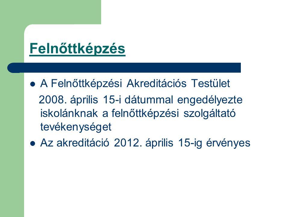 Felnőttképzés A Felnőttképzési Akreditációs Testület 2008. április 15-i dátummal engedélyezte iskolánknak a felnőttképzési szolgáltató tevékenységet A