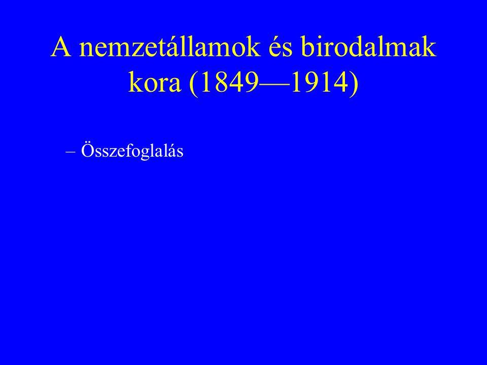 A nemzetállamok és birodalmak kora (1849—1914) –Összefoglalás