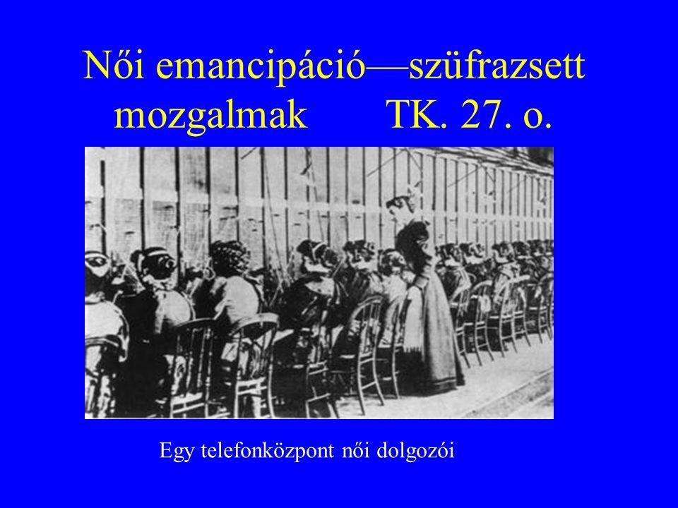 Női emancipáció—szüfrazsett mozgalmak TK. 27. o. Egy telefonközpont női dolgozói