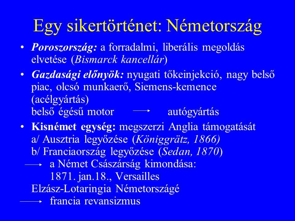 Egy sikertörténet: Németország Poroszország: a forradalmi, liberális megoldás elvetése (Bismarck kancellár) Gazdasági előnyök: nyugati tőkeinjekció, n