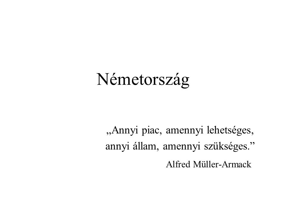 """Németország """"Annyi piac, amennyi lehetséges, annyi állam, amennyi szükséges. Alfred Müller-Armack"""