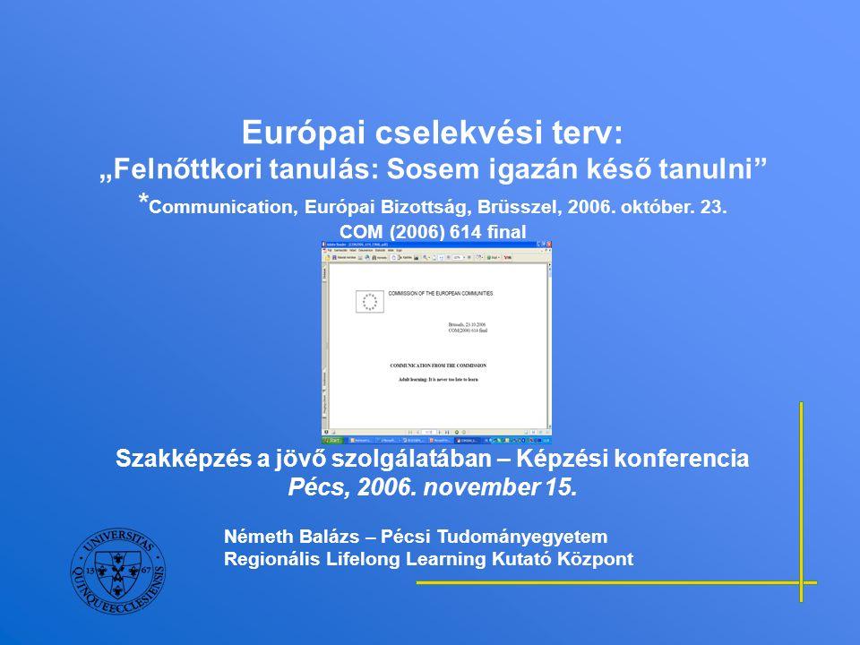 """Európai cselekvési terv a felnőttek tanulásáról Előzmény – Az Európai Bizottság Cselekvési Terve az egész életen át tartó tanulásról*: *""""Minden, életünk során folytatott olyan tanulási tevékenység, melyet a tudás, a készségek és kompetenciák fejlesztésének céljával folytatunk egyéni, állampolgári/civil, társadalmi és/vagy foglalkoztatási perspektívában. Fő célkitűzés:- Foglalkoztathatóság, versenyképesség - Aktív állampolgárság, egyéni fejlődés - Társadalmi befogadás - Helyi és regionális partnerség a hatékony tanulás támogatására."""