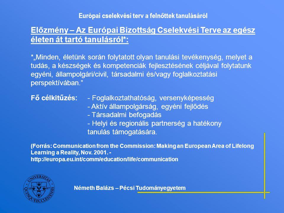 Európai cselekvési terv a felnőttek tanulásáról Előzmény – Európai Tanács Barcelonai Nyilatkozata az oktatási és képzési rendszerek konkrét jövőbeli célkitűzéseiről.(2002.) Három fő cél: - Az oktatási és képzési rendszerek minőségének és hatékonyságának fejlesztése: pl.