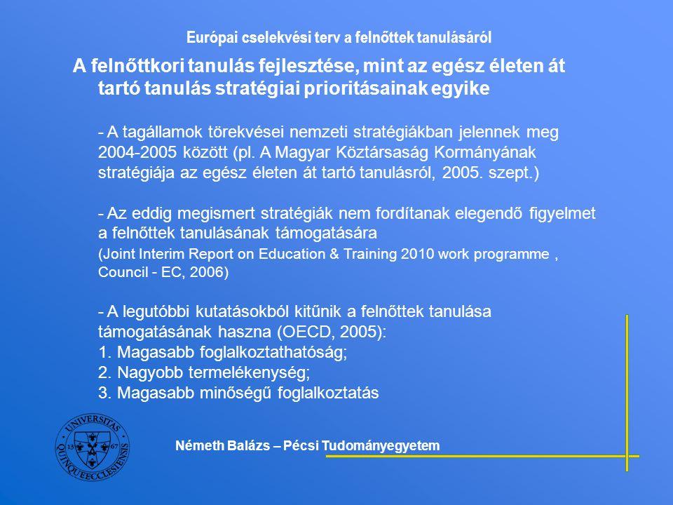 Európai cselekvési terv a felnőttek tanulásáról A felnőttkori tanulás fejlesztése, mint az egész életen át tartó tanulás stratégiai prioritásainak egyike - Az idősödő felnőttek tanulásával foglalkozó kutatások kiemelik, hogy: A tanulás kihat az egészségre és csökkenti az egészségügyi kiadásokat.