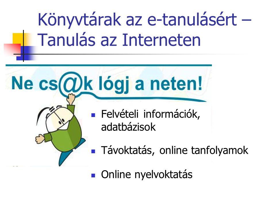 Könyvtárak az e-tanulásért – Tanulás az Interneten Felvételi információk, adatbázisok Távoktatás, online tanfolyamok Online nyelvoktatás