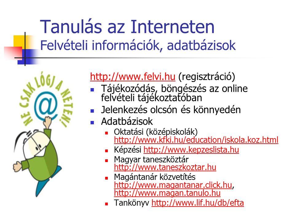 Tanulás az Interneten Felvételi információk, adatbázisok http://www.felvi.huhttp://www.felvi.hu (regisztráció) Tájékozódás, böngészés az online felvét