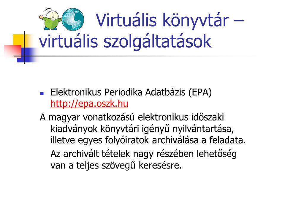 Virtuális könyvtár – virtuális szolgáltatások Elektronikus Periodika Adatbázis (EPA) http://epa.oszk.hu http://epa.oszk.hu A magyar vonatkozású elektr