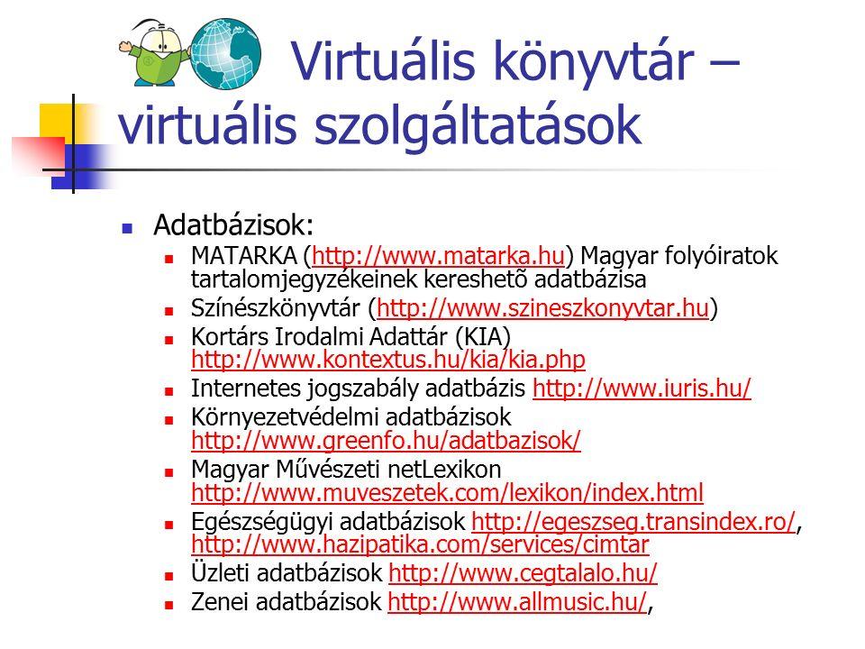 Virtuális könyvtár – virtuális szolgáltatások Adatbázisok: MATARKA (http://www.matarka.hu) Magyar folyóiratok tartalomjegyzékeinek kereshetõ adatbázis