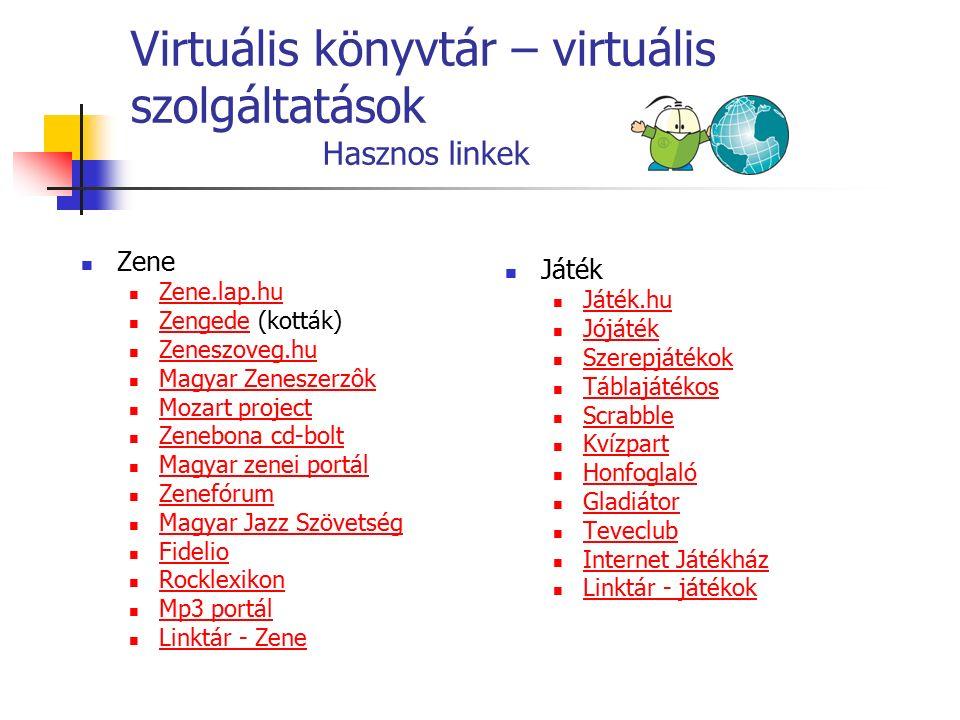Virtuális könyvtár – virtuális szolgáltatások Hasznos linkek Zene Zene.lap.hu Zengede (kották) Zengede Zeneszoveg.hu Magyar Zeneszerzôk Mozart project