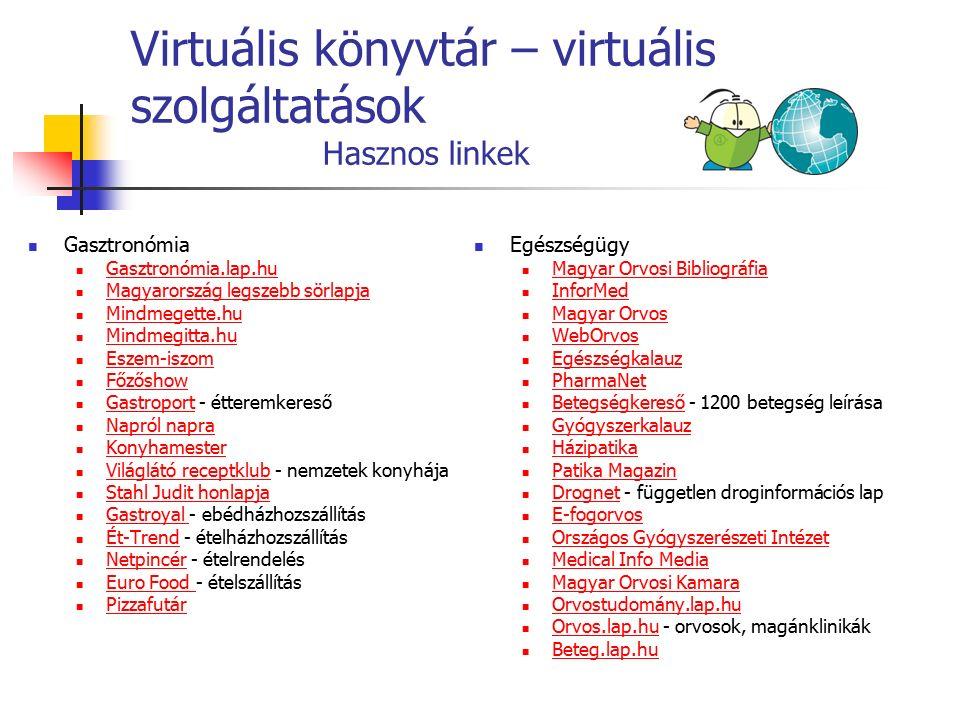 Virtuális könyvtár – virtuális szolgáltatások Hasznos linkek Gasztronómia Gasztronómia.lap.hu Magyarország legszebb sörlapja Mindmegette.hu Mindmegitt