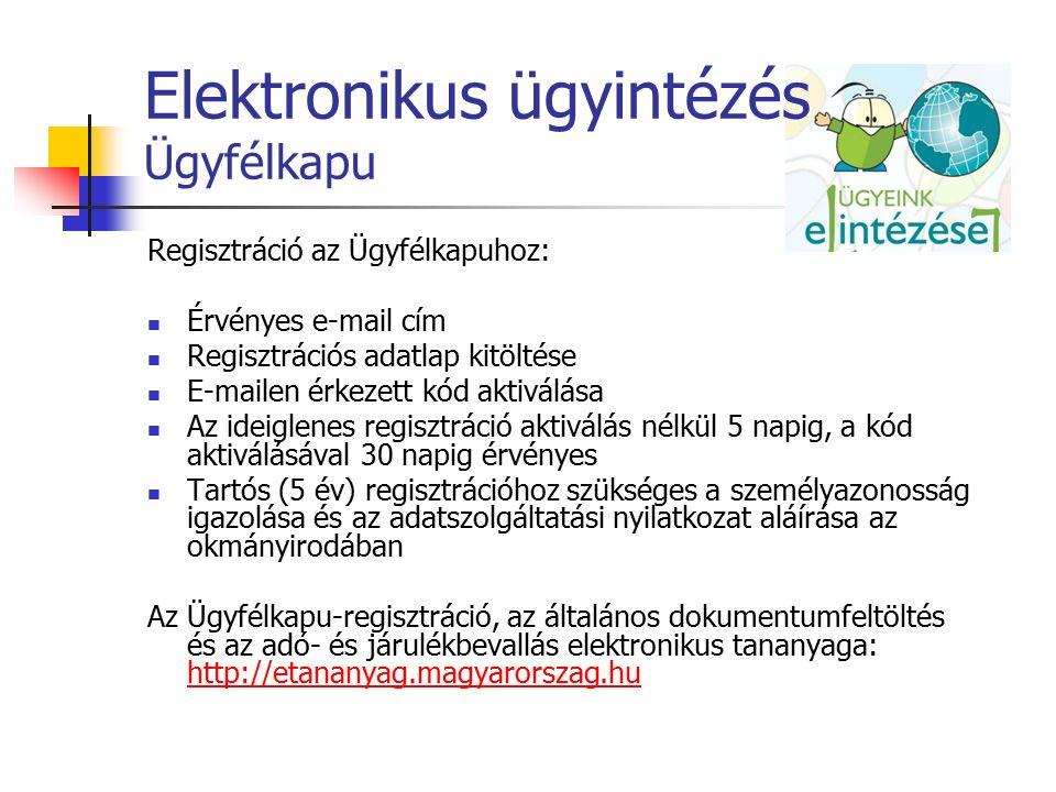Elektronikus ügyintézés Ügyfélkapu Regisztráció az Ügyfélkapuhoz: Érvényes e-mail cím Regisztrációs adatlap kitöltése E-mailen érkezett kód aktiválása