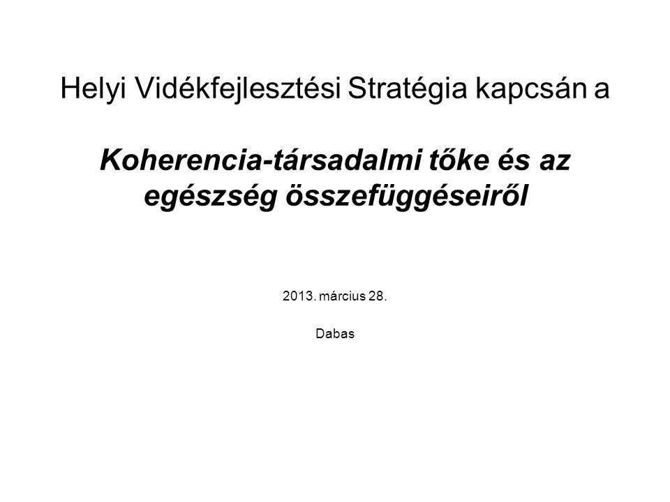 Helyi Vidékfejlesztési Stratégia kapcsán a Koherencia-társadalmi tőke és az egészség összefüggéseiről 2013.